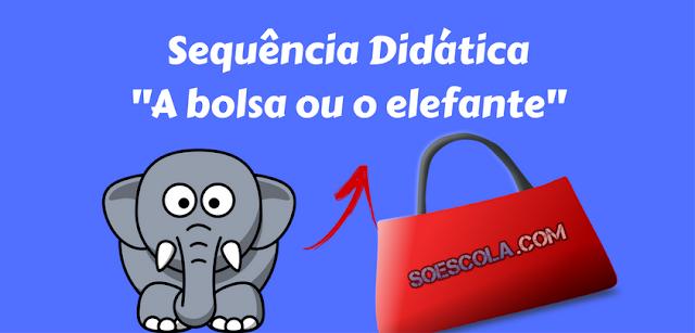 """Sequência Didática - """"A bolsa ou o elefante"""""""