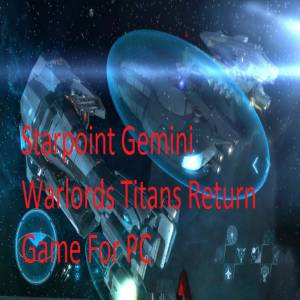 Starpoint Gemini Warlords Titans Return game free download for pc