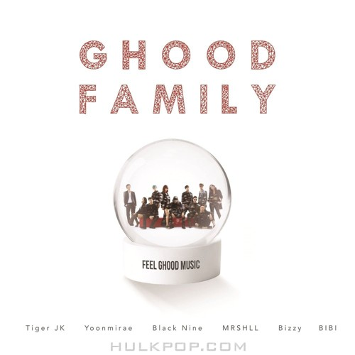 Tiger JK, Yoon Mi Rae – Ghood Family (Feat. 비지, 블랙나인, 비비, MRSHLL (마샬)) – Single
