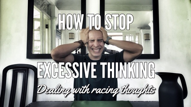 How to Stop Excessive Thinking: Dealing with Racing Thoughts