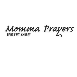 Mp3 Doiwnload :  Nahz momma prayers ft churry