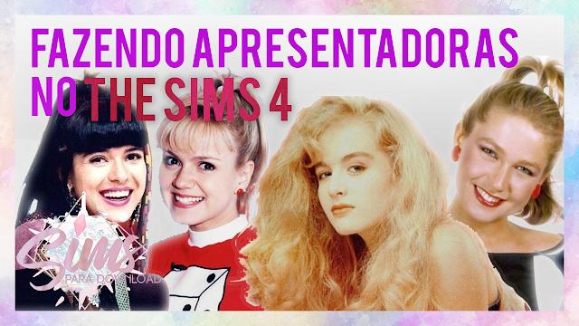 THE SIMS 4 ANGÉLICA, XUXA, ELIANA, MARA MARAVILHA