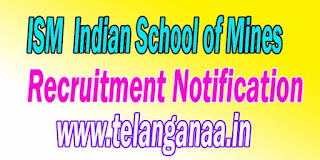 ISM (Indian School of Mines) Recruitment Notification 2016 ismdhanbad.ac.in