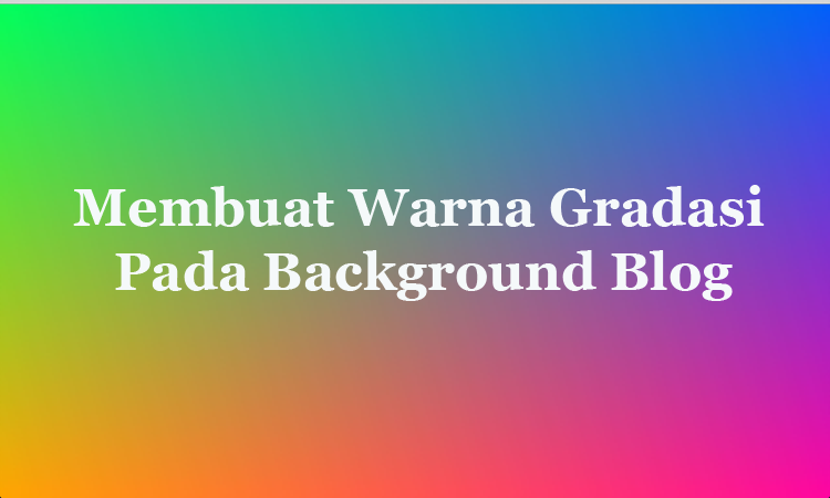 Membuat Warna Gradasi atau Gradient Pada Background Blog