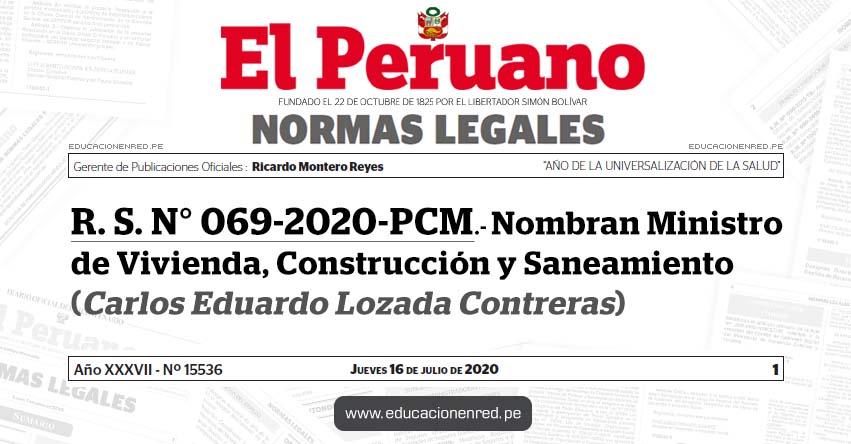 R. S. N° 069-2020-PCM.- Nombran Ministro de Vivienda, Construcción y Saneamiento (Carlos Eduardo Lozada Contreras)