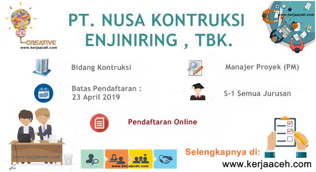 Lowongan Kerja Aceh Terbaru 2019 Gaji 14 Juta s.d 18.2 Juta  Manajer Proyek (PM) di PT NUSA Kontruksi Enjiniring