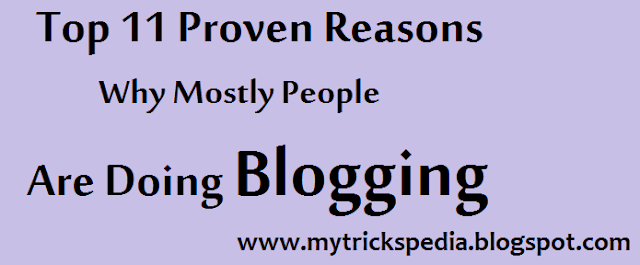 Top 11 Proven Reasons Why Mostly People are Doing Blogging