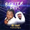 MUSIC: BETTER DAYS REMIX #IBI DAVE FT JEREMIAH GYANG