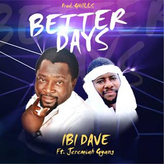 MUSIC: BETTER DAYS REMIX #IBI DAVE FT JEREMIAH GYANG
