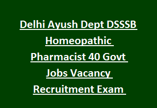 Delhi Ayush Dept DSSSB Homeopathic Pharmacist 40 Govt Jobs Vacancy Recruitment Exam Notification 2017