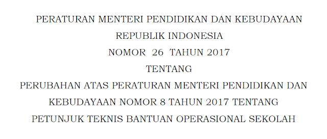Permendikbud Nomor 26 Tahun 2017 Tentang Perubahan Juknis BOS