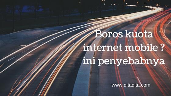 Boros kuota internet mobile ? ini penyebabnya