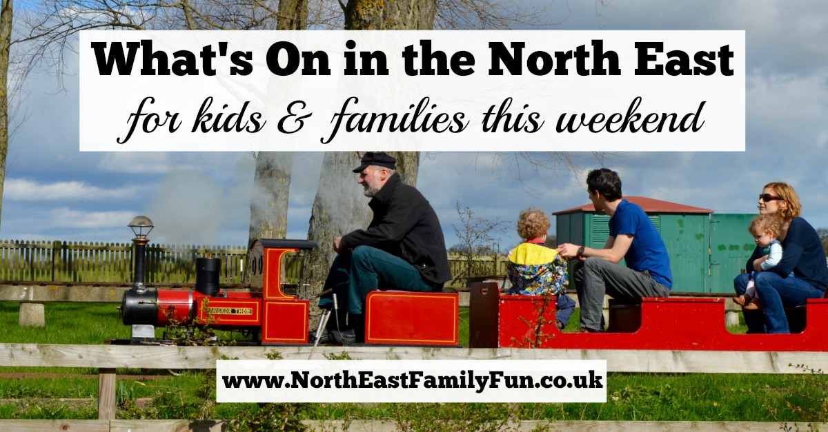 What's On in the North East for Kids and Families | 6th & 7th May 2017