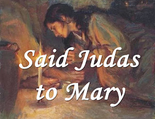 Mary Magdalene kneeing at the feet of jesus, washing his feet - 1 Said Judas to Mary, Now what will you do with your ointment so rich and so rare?  I'll pour it all over the feet of the Lord and I'll wipe it away with my hair, she said, wipe it away with my hair.  2 Oh Mary, Oh Mary, oh think of the poor -- this ointment, it could have been sold, and think of the blankets and think of the bread you could buy with the silver and gold, he said, buy with the silver and gold.  3 Tomorrow, tomorrow I'll think of the poor Tomorrow, she said, not today; for dearer than all of the poor in the world is my love who is going away, she said, my love who is going away.  4 Said Jesus to Mary, Your love is so deep today you may do as you will. Tomorrow you say I am going away, but my body I leave with you still, he said, my body I leave with you still. 5 The poor of the world are my body,' he said, to the end of the world they shall be, the bread and the blankets you give to the poor you'll know you have given to me, he said, you'll know you have given to me. 6 My body will hang on the cross of the world tomorrow, he said, not today, and Martha and Mary will find me again and wash all the sorrow away, he said, wash all the sorrow away.