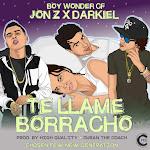 Jon Z, Darkiel & Boy Wonder Cf - Te Llame Borracho - Single Cover