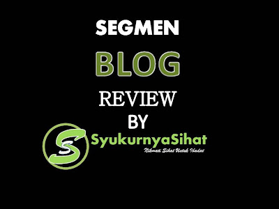 Segmen Blog Review By Syukurnya Sihat Dot Com