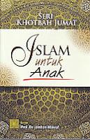 Judul Buku : SERI KHOTBAH JUMAT: Islam Untuk Anak