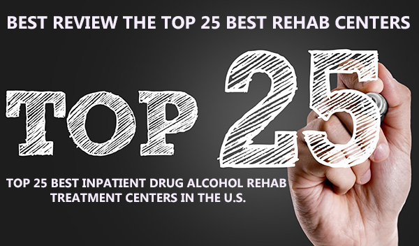 Top 25 Best Inpatient Drug Alcohol Rehab Treatment Centers in the U.S.