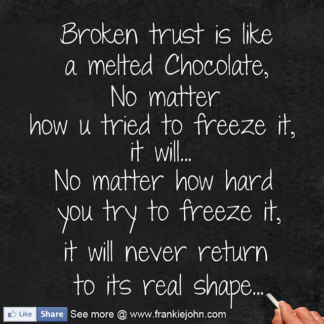 Trust Sms Quotes: Broken Trust Is Like Melted Chocolate Broken Heart Sms