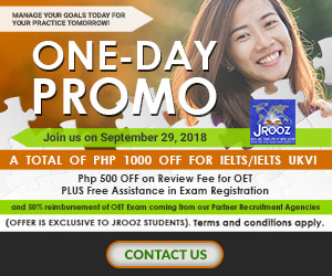 JROOZ IELTS/UKVI/OET One Day Promo  Join us on September 29, 2018   Free IELTS / IELTS UKVI / OET Orientation  IELTS: – 500 Off on Review Fee and Exam Fee A total of 1000 Off for IELTS/IELTS UKVI  OET: – 500 Off on Review Fee for OET plus – Receive free assistance in exam registration and – 50% Reimbursement Fee for OET exam coming from our Partner Recruitment Agencies (OFFER IS EXCLUSIVE TO JROOZ STUDENTS)