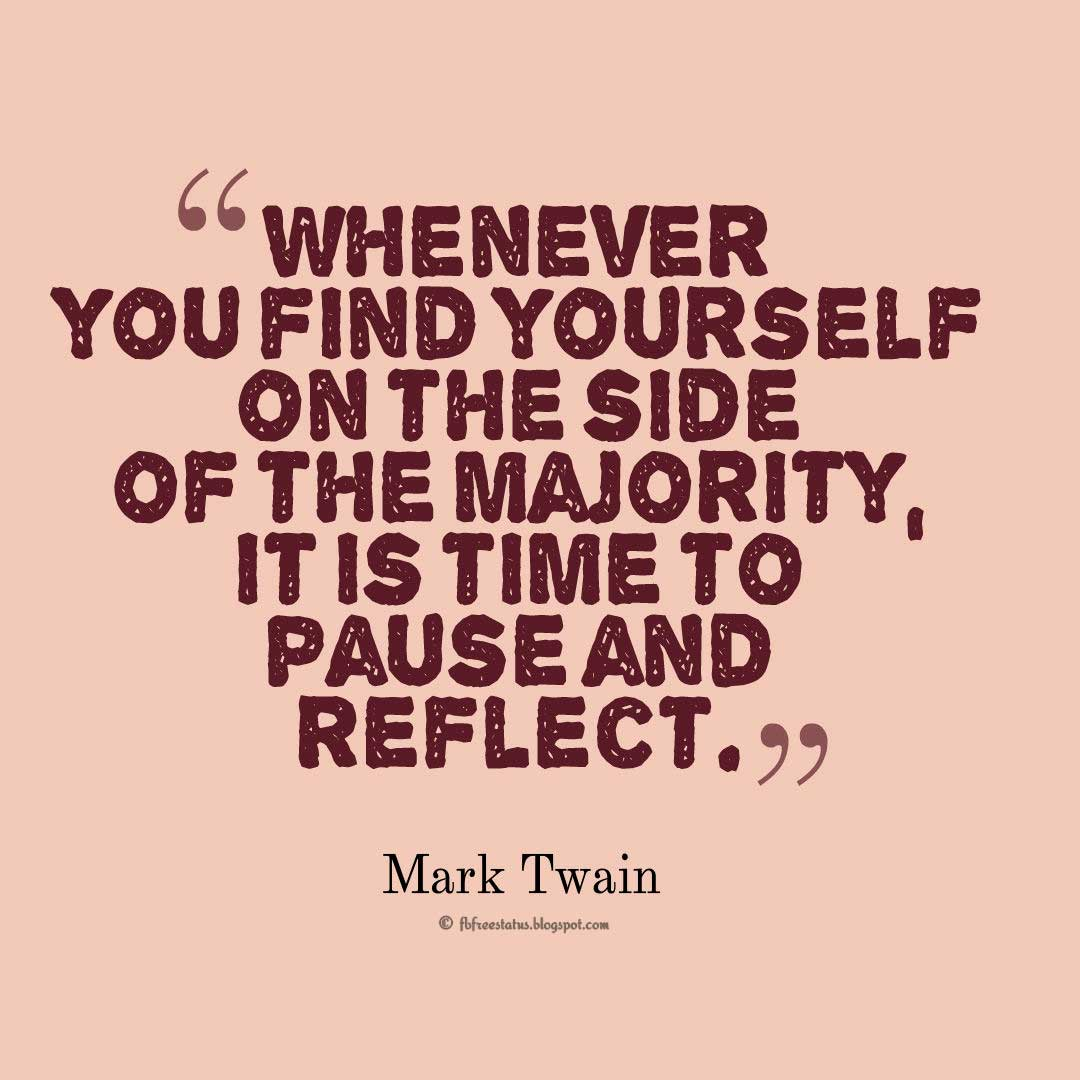 Yourself Quotes, Whenever you find yourself on the side of the majority, it is time to pause and reflect.- Mark Twain