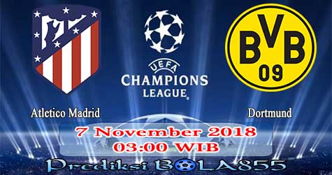 Prediksi Bola855 Atletico Madrid vs Dortmund 7 November 2018