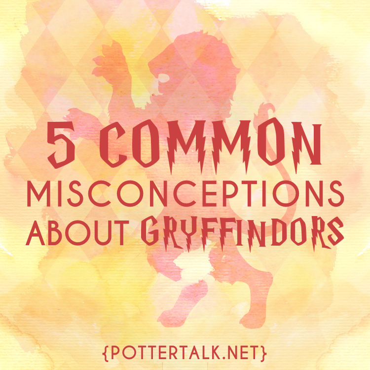 5 Misconceptions About Being A Gryffindor