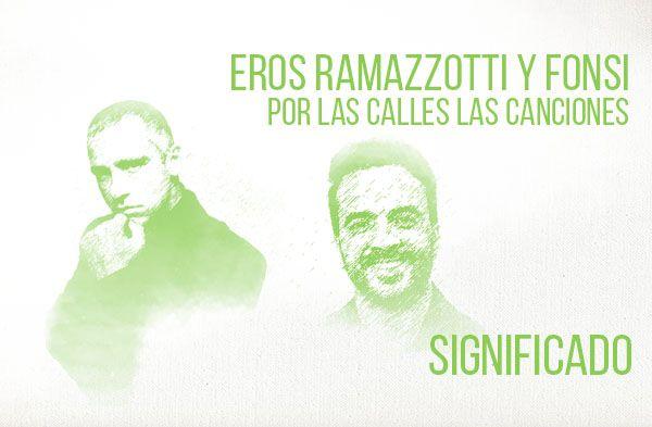 Por Las Calles Las Canciones significado de la canción Eros Ramazzotti Luis Fonsi
