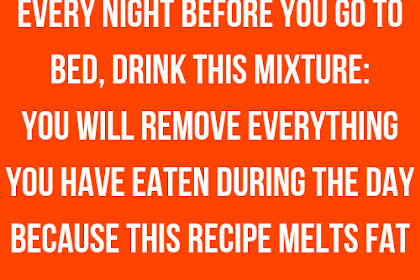 Every Night Before You Go To Bed, Drink This Mixture: You Will Remove Everything You Have Eaten During The Day Because This Recipe Melts Fat For Full 8 Hours