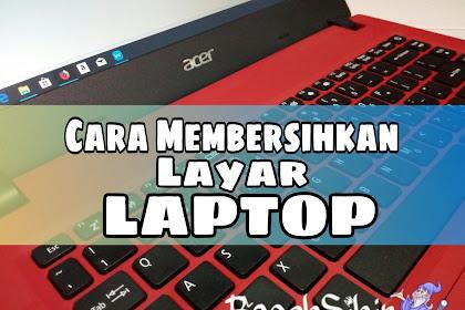 Cara Membersihkan Layar Laptop Tercepat