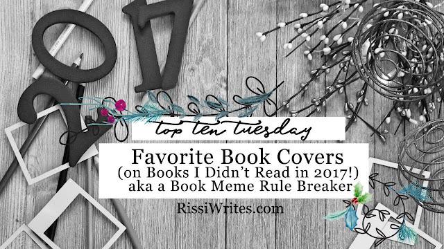 Top Ten Tuesday | Favorite Book Covers (on Books I Didn't Read in 2017!) aka a Book Meme Rule Breaker