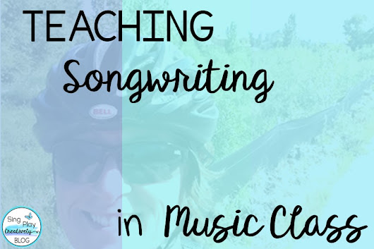 Teaching Songwriting in Music Class