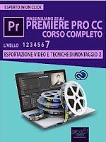 Premiere Pro CC Corso Completo. Volume 7: Esportazione video e tecniche di montaggio (II)