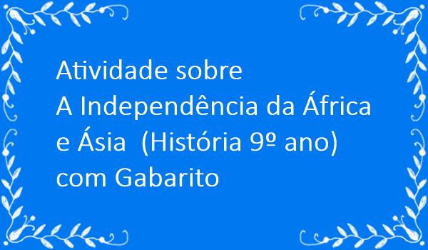 atividade-sobre-independencia-da-africa-e-asia-historia-9-ano-com-gabarito