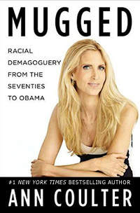 MUGGED: Racial Demagoguery from the Seventies to Obama, by Ann Coulter