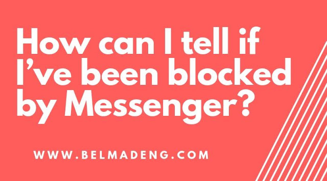 How can I tell if I've been blocked by Messenger?