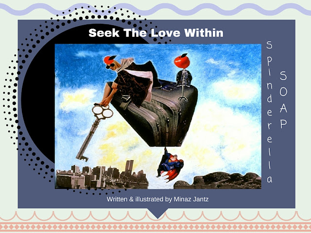 Spinderella Soap: Scene #11  Seek The Love Within illustration by Minaz Jantz