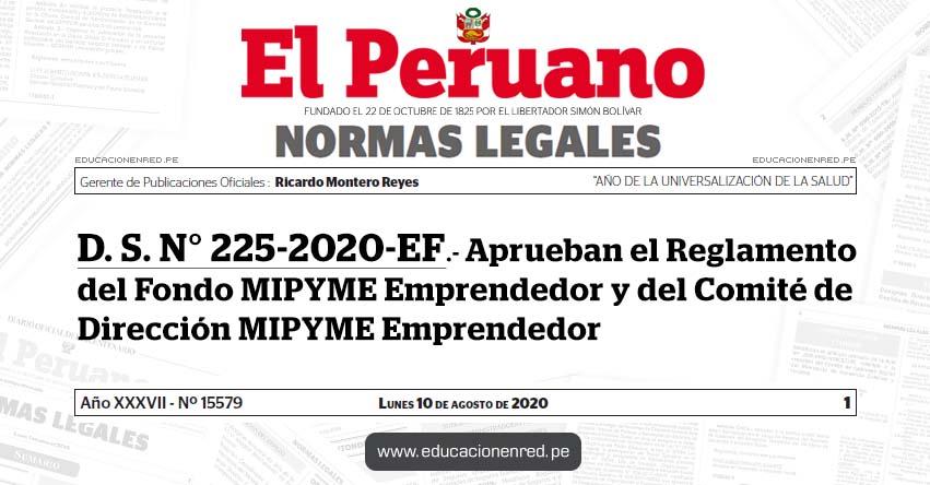 D. S. N° 225-2020-EF.- Aprueban el Reglamento del Fondo MIPYME Emprendedor y del Comité de Dirección MIPYME Emprendedor