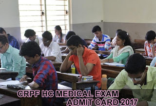CRPF Head Constable Re Medical Exam Admit Card 2017, CRPF Constable Medical Exam Hall Ticket 2017