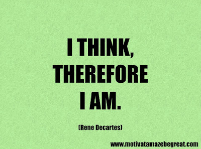 "Success Quotes And Sayings About Life: ""I think, therefore I am."" – Rene Decartes"