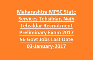 Maharashtra MPSC State Services Tehsildar, Naib Tehsildar Recruitment Preliminary Exam Notification 2017 56 Govt Jobs Last Date 03-January-2017