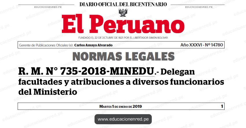R. M. N° 735-2018-MINEDU - Delegan facultades y atribuciones a diversos funcionarios del Ministerio - www.minedu.gob.pe