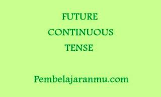 Future Continuous Tense (Penggunaan, Keterangan Waktu dan Susunan Kalimatnya )