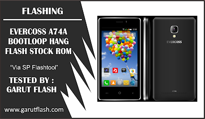 Flashing dan Download Stock ROM Evercoss A74A Tested 100%