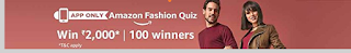 Hello All correct  Answer of Amazon Fashion Quiz is Here only on Babaoffer.com. All answer of Amazon Fashion Quiz is given below. Today 21st December new quiz contest on amazon is live, that's name is AMAZON FASHION QUIZ. In Amazon Fashion Quiz you can win 2000 as Amazon Pay Balance. The contest is live on 21st December 2017 from 12:00 AM to 11:59 PM. Its a Lucky draw contest, if you are give simple answer of 5 question then you are enter in the amazon Fashion quiz contest. Total 100 winners will be selected by a random lucky draw. In Babaoffer.com You find all correct answer of Amazon Fashion Quiz and we explain everything in simple style, so you get all information about Amazon Fashion Quiz contest.