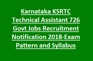 Karnataka KSRTC Technical Assistant 726 Govt Jobs Online Recruitment Notification 2018-Exam Pattern and Syllabus