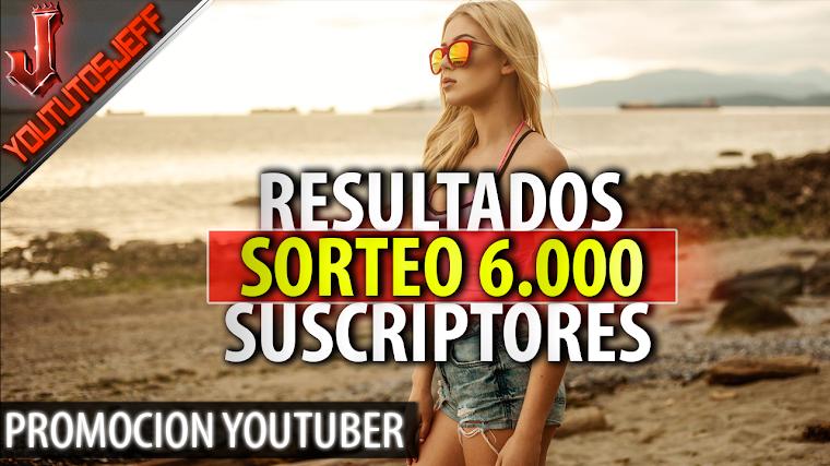 Resultados del Sorteo Especial 6.000 Suscriptores - Promocion Youtuber