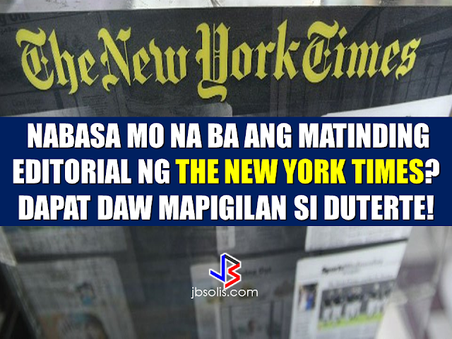 """New York Times Editorial said that the International Criminal Court has a basis to start with investigating Philippine president Rodrigo Duterte for the so-called extra-judicial killing brought about by his war on drugs. Entitled  """"Let The World Condemn Duterte."""" , the editorial said that there are more than enough evidence to start a preliminary investigation and that President must be stopped.  However, Malacañang Palace completely disagrees with the latest New York Times  editorial. New York Times  Latest Editorial Says: """"Duterte  Must Be sStopped"""". Have You Read it Yet?  Presidential Spokesperson Ernesto Abella said that President Duterte's priority is to save the lives of the Filipinos that are being destroyed by drug menace.  Presidential legal adviser Salvador Panelo said that New York Times should stop its baseless vilification against President Duterte. New York Times  Latest Editorial Says: """"Duterte  Must Be sStopped"""". Have You Read it Yet?   Here is the full text of the New York Times editorial:  A Filipino lawyer formally asked the International Criminal Court on Monday to charge President Rodrigo Duterte and 11 officials with mass murder and crimes against humanity over the extrajudicial killings of thousands of people in the Philippines over the past three decades. The I.C.C. should promptly open a preliminary investigation into the killings. The lawyer, Jude Josue Sabio, filed the complaint in his own name, but he also represents two men who have publicly said they were paid members of the death squad that Mr. Duterte set up in Davao City when he was the mayor to hunt down drug dealers. After he was elected president last year, Mr. Duterte took the killing campaign nationwide, effectively declaring an open season for police and vigilantes on drug dealers and users. In all, Mr. Sabio said in the 77-page filing, more than 9,400 people have been killed, most of them poor young men, but also bystanders, children and political opponents. Mr. Sabio is not t"""