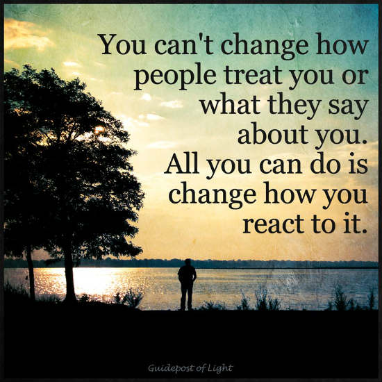 You Cant Change How People Treat You All You Can Do Is Change You