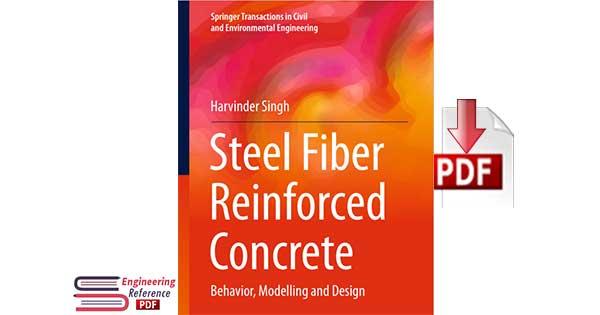 Steel Fiber Reinforced Concrete: Behavior, Modelling and Design by Harvinder Singh